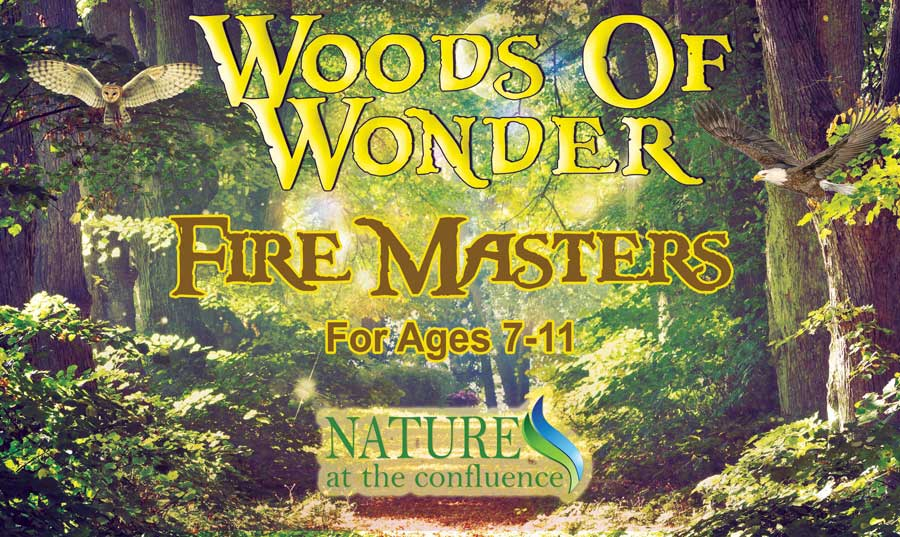 Fire Masters | Woods of Wonder for Ages 7-11 @ Nature At The Confluence Campus