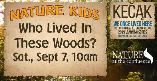 "Nature Kids Adventures In The 100 Acre Woods: ""Who Lived In These Woods?"" Ages 7-11 @ Nature At The Confluence Campus"